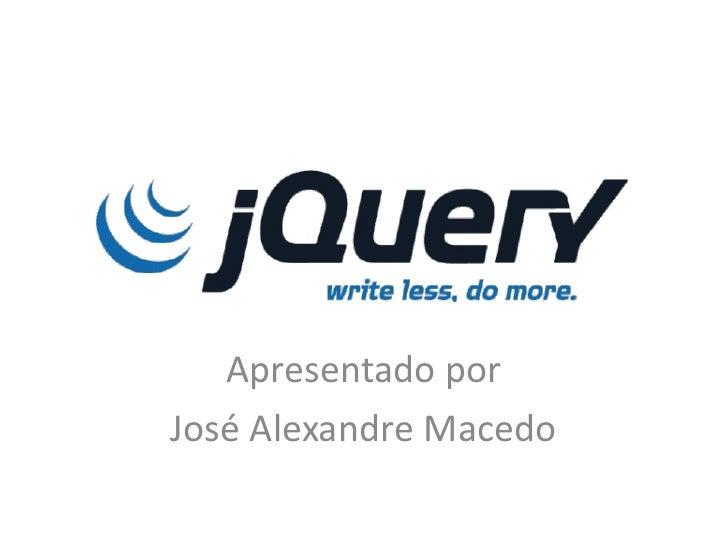 Apresentado por José Alexandre Macedo