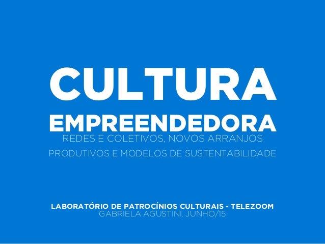 CULTURA EMPREENDEDORAREDES E COLETIVOS, NOVOS ARRANJOS PRODUTIVOS E MODELOS DE SUSTENTABILIDADE LABORATÓRIO DE PATROCÍNIOS...