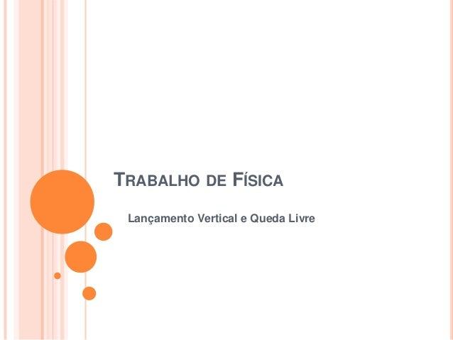 TRABALHO DE FÍSICALançamento Vertical e Queda Livre