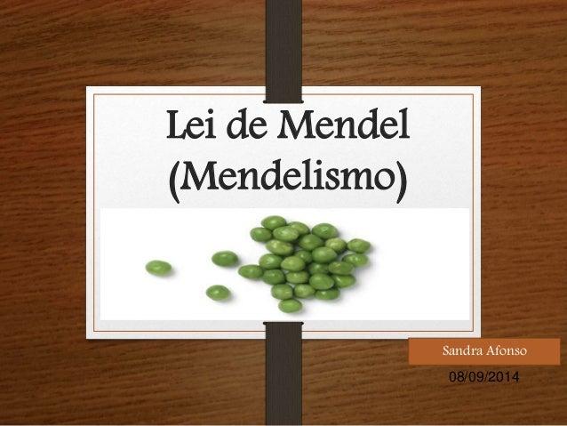 Lei de Mendel  (Mendelismo)  Sandra Afonso  08/09/2014