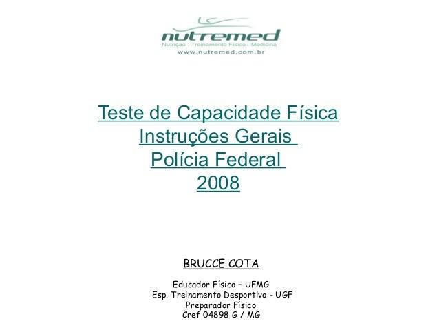 Teste de Capacidade Física     Instruções Gerais       Polícia Federal             2008            BRUCCE COTA          Ed...