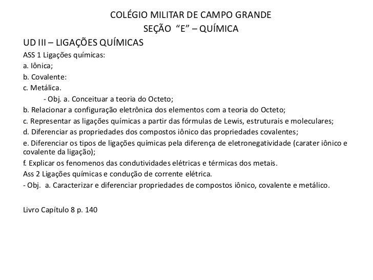 """COLÉGIO MILITAR DE CAMPO GRANDE                          SEÇÃO """"E"""" – QUÍMICAUD III – LIGAÇÕES QUÍMICASASS 1 Ligações quími..."""