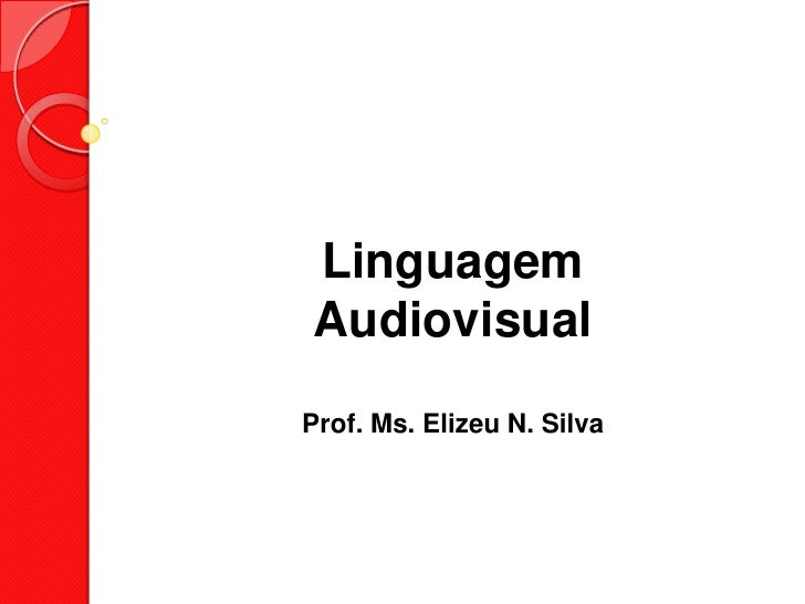 LinguagemAudiovisualProf. Ms. Elizeu N. Silva