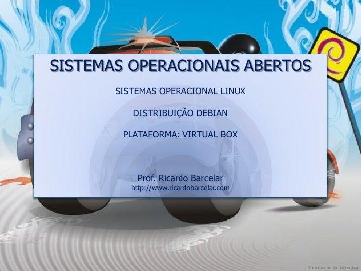 SISTEMAS OPERACIONAIS ABERTOS        SISTEMAS OPERACIONAL LINUX            DISTRIBUIÇÃO DEBIAN          PLATAFORMA: VIRTUA...