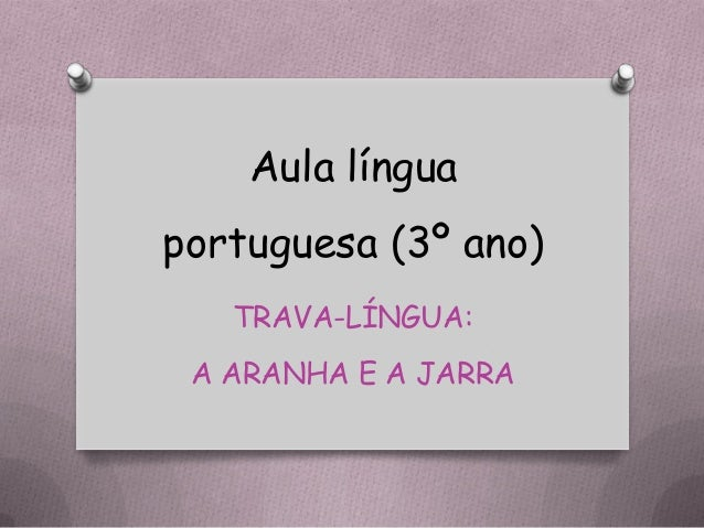 Aula língua portuguesa (3º ano) TRAVA-LÍNGUA: A ARANHA E A JARRA