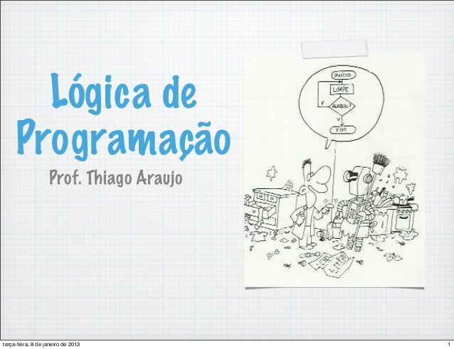 Lógica de     Programação                   Prof. Thiago Araujoterça-feira, 8 de janeiro de 2013        1