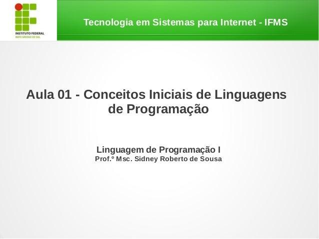 Tecnologia em Sistemas para Internet - IFMSAula 01 - Conceitos Iniciais de Linguagensde ProgramaçãoLinguagem de Programaçã...