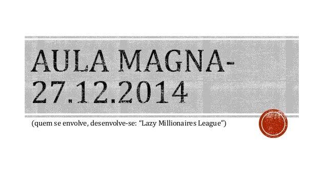 """(quem se envolve, desenvolve-se: """"Lazy Millionaires League"""")"""