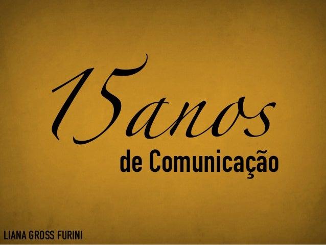15anos de Comunicação LIANA GROSS FURINI