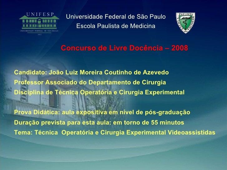 <ul><li>Candidato: João Luiz Moreira Coutinho de Azevedo </li></ul><ul><li>Professor Associado do Departamento de Cirurgia...