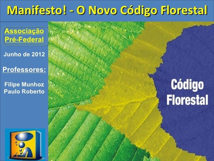 Manifesto! - O Novo Código FlorestalAssociaçãoPré-FederalJunho de 2012Professores:Filipe MunhozPaulo Roberto