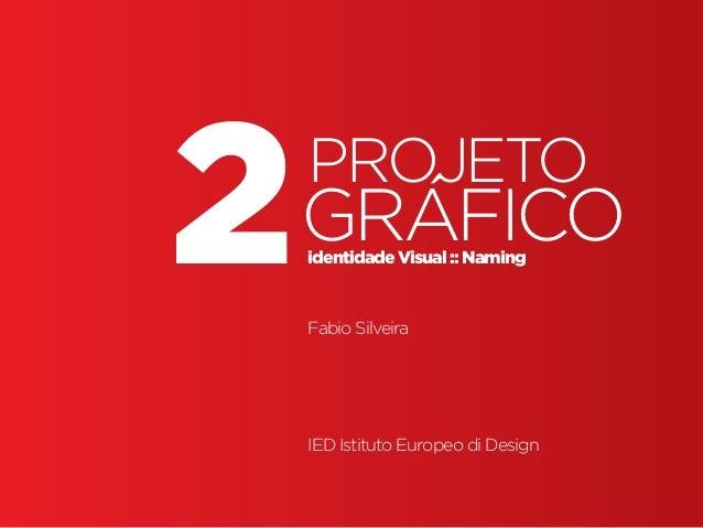 Design Gráfico1 gráfico2projeto identidade Visual :: Naming Fabio SilveiraIEIE P