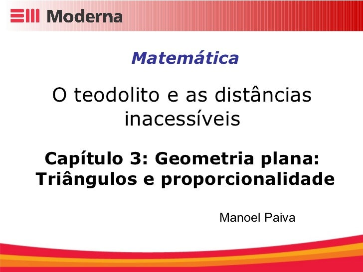 Matemática O teodolito e as distâncias  inacessíveis   Capítulo 3: Geometria plana:  Triângulos e proporcionalidade Manoel...