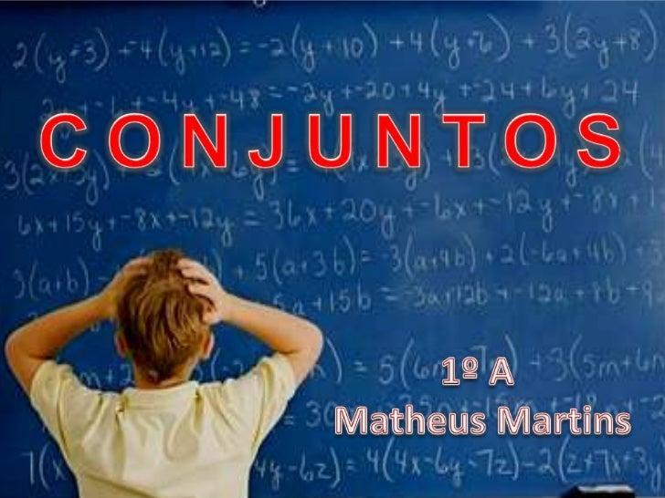 CONJUNTOS<br />1º A<br />Matheus Martins<br />