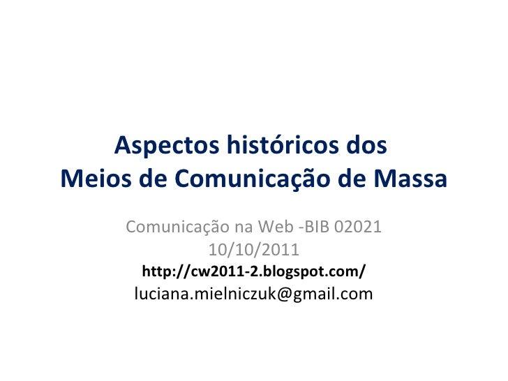 Aspectos históricos dos  Meios de Comunicação de Massa Comunica ção  na Web -BIB 02021 10/10/2011 http://cw2011-2.blogspot...