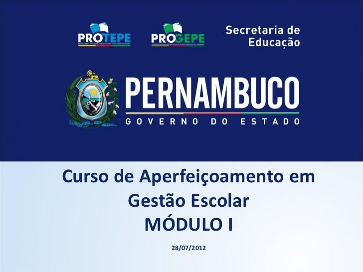 Curso de Aperfeiçoamento em       Gestão Escolar         MÓDULO I           28/07/2012