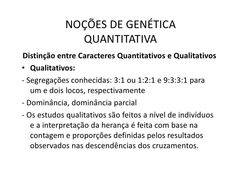 NOÇÕES DE GENÉTICA               QUANTITATIVA Distinção entre Caracteres Quantitativos e Qualitativos • Qualitativos: - Se...