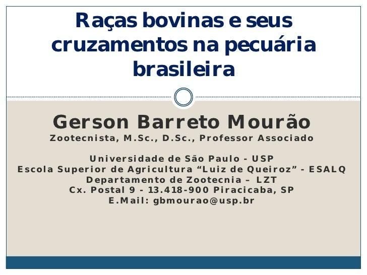 Raças bovinas e seus     cruzamentos na pecuária            brasileira      Gerson Barreto Mourão     Zootecnista, M.Sc., ...