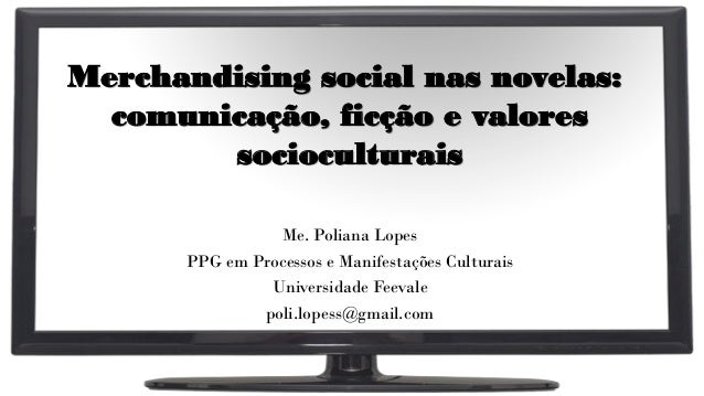 Merchandising social nas novelas: comunicação, ficção e valores socioculturais Me. Poliana Lopes PPG em Processos e Manife...