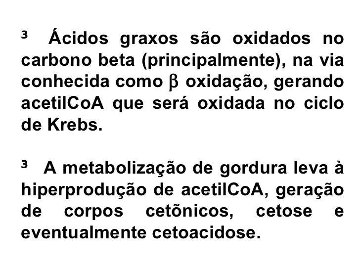 ³ O funcionamento do ciclo deKrebs    requer   tanto     acetilCoA(fornecida tanto por carboidratosquanto por gorduras) e ...
