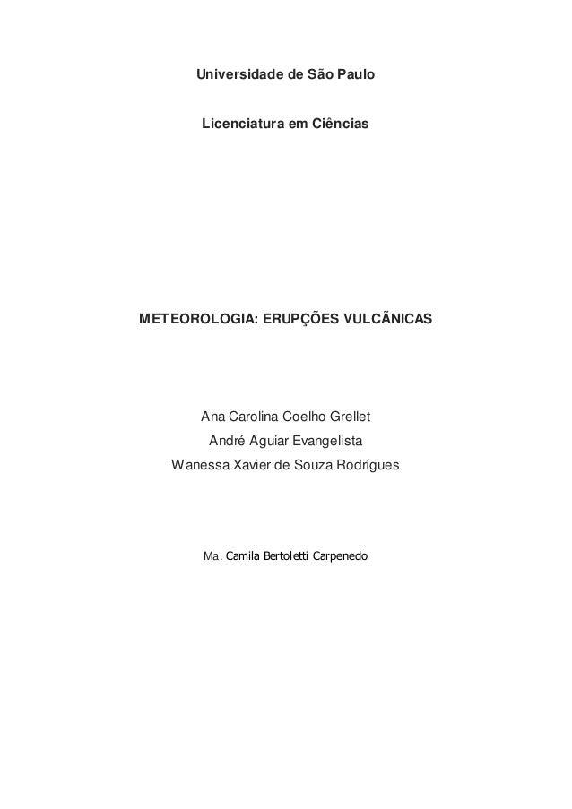 Universidade de São Paulo Licenciatura em Ciências METEOROLOGIA: ERUPÇÕES VULCÃNICAS Ana Carolina Coelho Grellet André Agu...