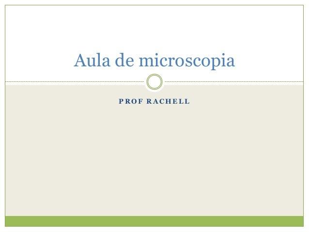 Aula de microscopia     PROF RACHELL