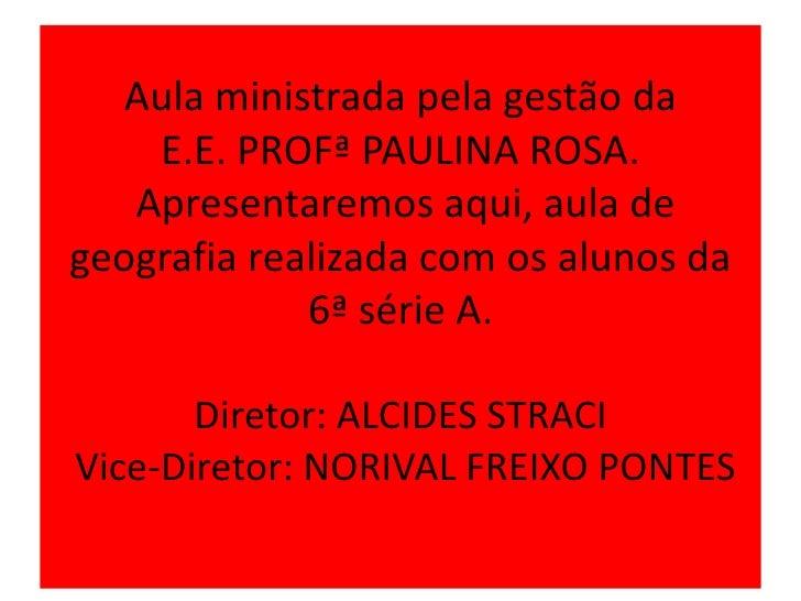 Aula ministrada pela gestão da E.E.PROFª PAULINA ROSA.Apresentaremos aqui, aula de geografia realizada com os alunos da 6ª...