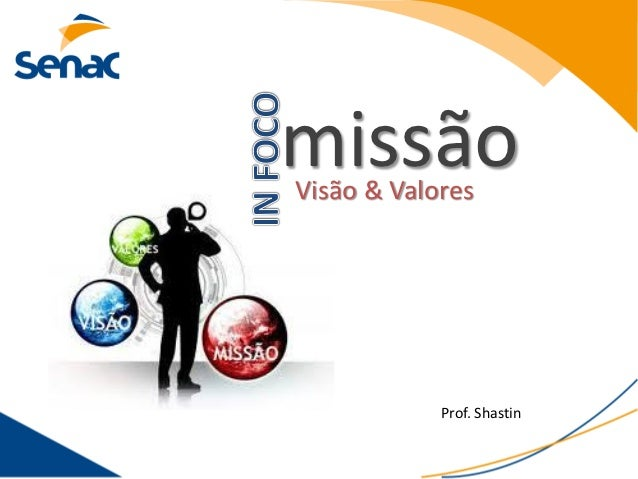 missãoVisão & Valores            Prof. Shastin