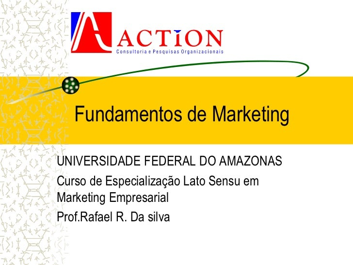 Fundamentos de MarketingUNIVERSIDADE FEDERAL DO AMAZONASCurso de Especialização Lato Sensu emMarketing EmpresarialProf.Raf...