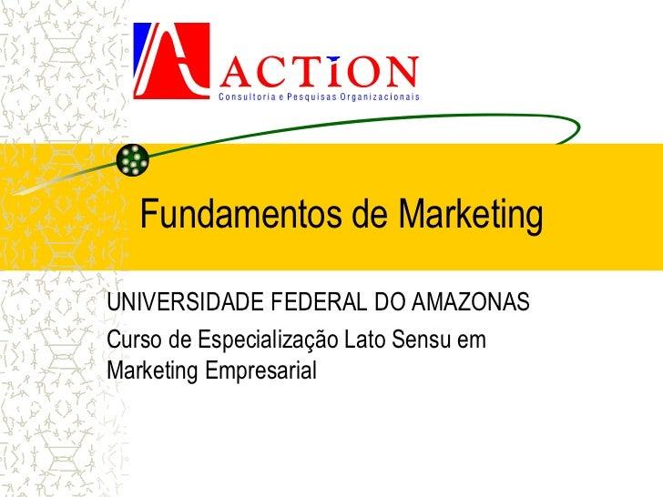 Fundamentos de MarketingUNIVERSIDADE FEDERAL DO AMAZONASCurso de Especialização Lato Sensu emMarketing Empresarial