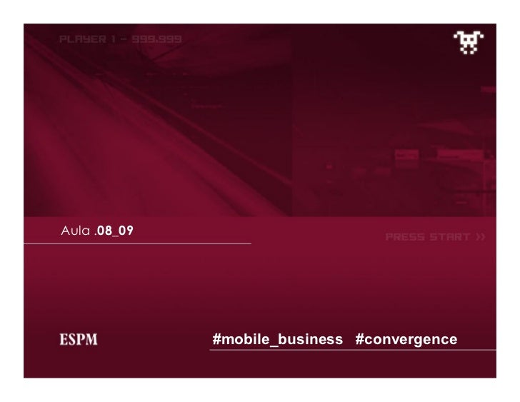 Aula .08_09              #mobile_business #convergence