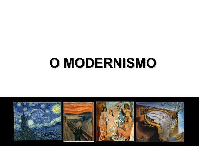 O MODERNISMOO MODERNISMO