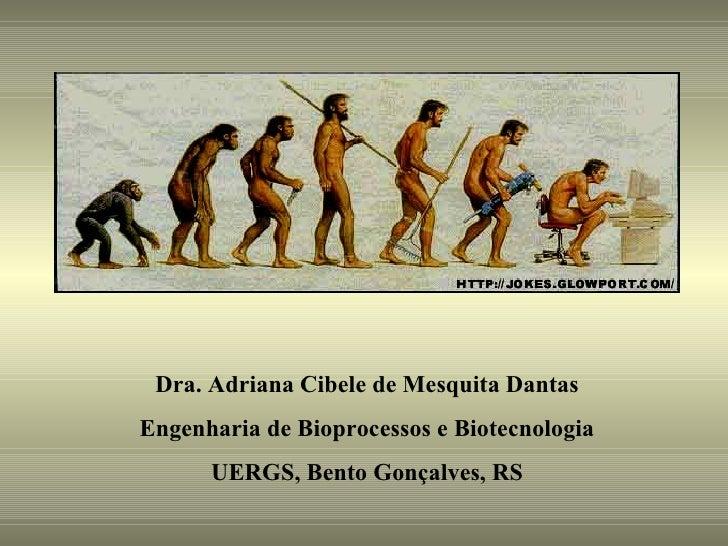 Dra. Adriana Cibele de Mesquita DantasEngenharia de Bioprocessos e Biotecnologia      UERGS, Bento Gonçalves, RS