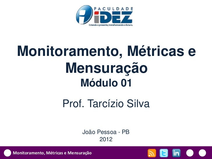 Monitoramento, Métricas e       Mensuração                              Módulo 01                      Prof. Tarcízio Silv...