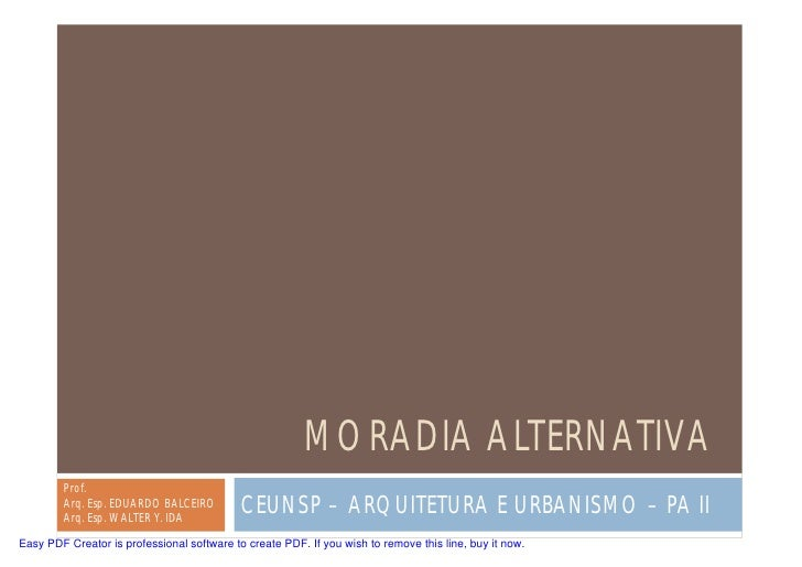 MORADIA ALTERNATIVA        Prof.        Arq. Esp. EDUARDO BALCEIRO        Arq. Esp. WALTER Y. IDA                         ...