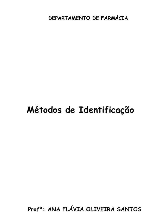 DEPARTAMENTO DE FARMÁCIA  Métodos de Identificação  Profª: ANA FLÁVIA OLIVEIRA SANTOS
