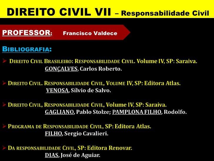 DIREITO CIVIL VII            – Responsabilidade CivilPROFESSOR:   Francisco Valdece