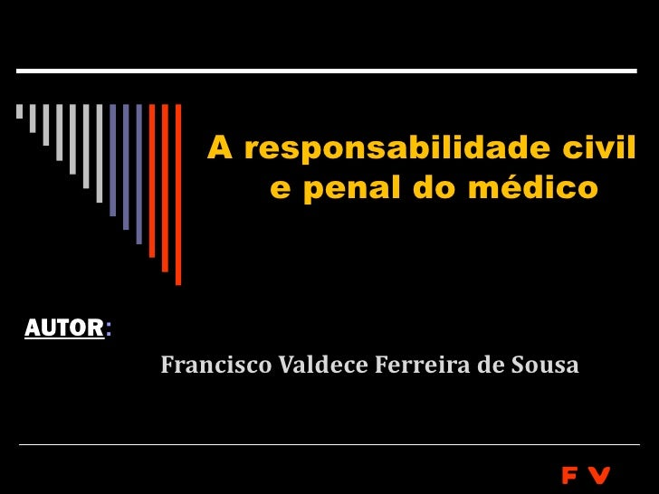 A responsabilidade civil                e penal do médicoAUTOR:         Francisco Valdece Ferreira de Sousa               ...