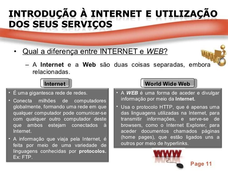 <ul><li>Qual a diferença entre INTERNET e  WEB ? </li></ul><ul><ul><li>A  Internet  e a  Web  são duas coisas separadas, e...