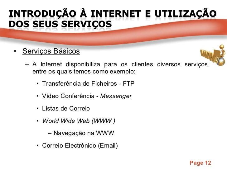 <ul><li>Serviços Básicos </li></ul><ul><ul><li>A Internet disponibiliza para os clientes diversos serviços, entre os quais...