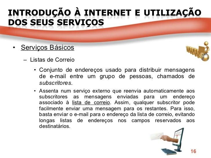 <ul><li>Serviços Básicos </li></ul><ul><ul><li>Listas de Correio </li></ul></ul><ul><ul><ul><li>Conjunto   de endereços us...