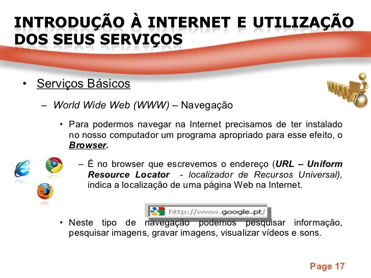 <ul><li>Serviços Básicos </li></ul><ul><ul><li>World Wide Web (WWW) –  Navegação </li></ul></ul><ul><ul><ul><li>Para poder...