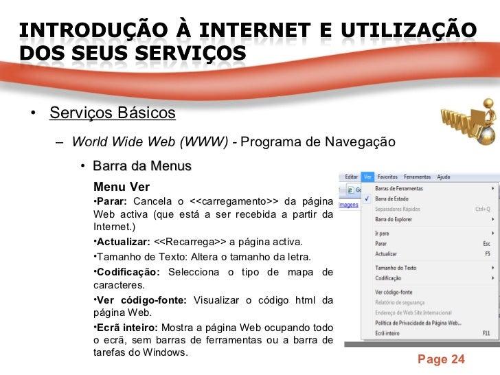 <ul><li>Serviços Básicos </li></ul><ul><ul><li>World Wide Web (WWW) -  Programa de Navegação </li></ul></ul><ul><ul><ul><l...