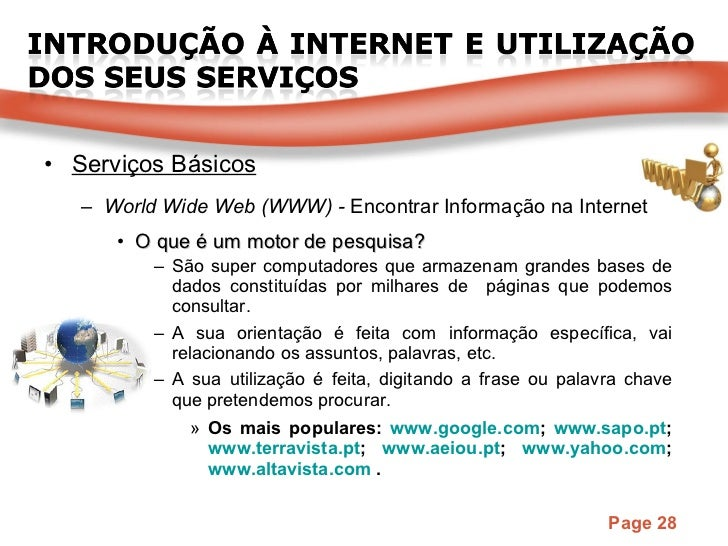 <ul><li>Serviços Básicos </li></ul><ul><ul><li>World Wide Web (WWW) -  Encontrar Informação na Internet </li></ul></ul><ul...