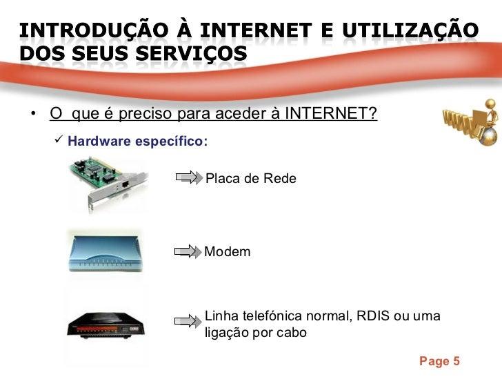 <ul><li>O  que é preciso para aceder à INTERNET? </li></ul><ul><li>Hardware específico: </li></ul>Placa de Rede Modem Linh...