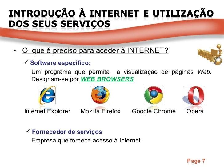 <ul><li>O  que é preciso para aceder à INTERNET? </li></ul><ul><li>Software específico: </li></ul><ul><li>Fornecedor de se...