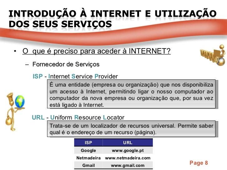 <ul><li>O  que é preciso para aceder à INTERNET? </li></ul><ul><ul><li>Fornecedor de Serviços </li></ul></ul>ISP  -  I nte...