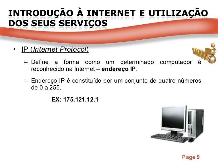 <ul><li>IP ( Internet Protocol ) </li></ul><ul><ul><li>Define a forma como um determinado computador é reconhecido na Inte...