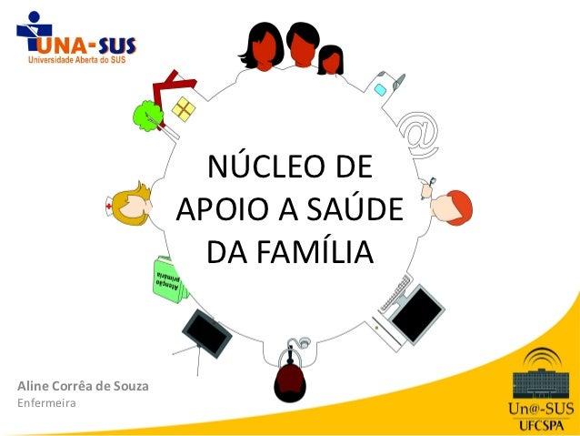 NÚCLEO DE                        APOIO A SAÚDE                          DA FAMÍLIAAline Corrêa de SouzaEnfermeira