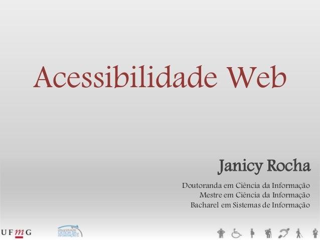 Janicy Rocha  Doutoranda em Ciência da InformaçãoMestre em Ciência da InformaçãoBacharel em Sistemas de InformaçãoAcessibi...